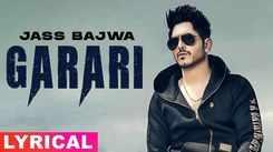 Watch Out Popular Punjabi Song (Lyrical) 'Garari' Sung By Jass Bajwa