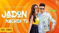 Watch Latest Punjabi Official Music Video Song 'Jadon Nachdi Tu' Sung By Gippy Grewal