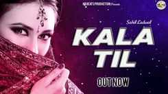 Watch New Haryanvi Song Music Video - 'Kala Til' (Lyrical) Sung By Sahil Ladwal