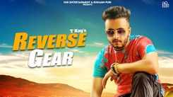 Check Out New Punjabi Hit Song Music Video - 'Reverse Gear' Sung By Tkay