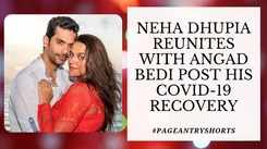 Neha Dhupia's Emotional Reunion With Angad Bedi Post His Covid-19 Recovery!