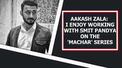 Aakash Zala: I enjoy working with Smit Pandya on the 'Machar' series