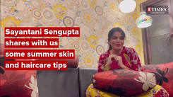 Actress Sayantani Sengupta shares with us some summer skin and haircare tips