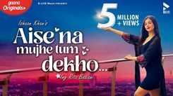 Watch New Hindi Hit Song Music Video - 'Aise Na Mujhe Tum Dekho' Sung By Ishaan Khan