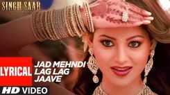 Singh Saab The Great   Song - Jad Mehndi Lag Lag Jaave (Lyrical)