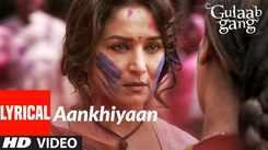 Gulaab Gang   Song - Aankhiyaan (Lyrical)