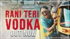 Watch Popular Hindi Song 'Rani Teri Vodka' Sung By Sachet Tandon And Parampara Thakur