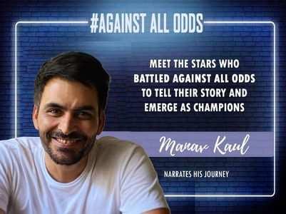#AgainstAllOdds! Manav Kaul on his journey