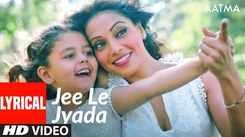 Aatma   Song - Jee Le Jyada (Lyrical)