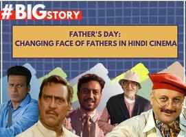 #BigStory! Changing face of fathers in Hindi cinema