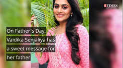 On Father's Day, Vaidika Senjaliya has a sweet message for her father