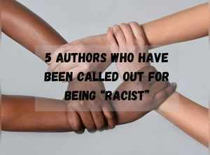 5 authors who've been called racists