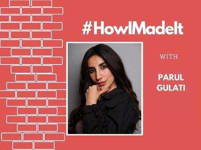 #HowIMadeIt! Parul Gulati on her big break