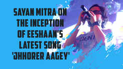Sayan Mitra on the inception of Eeshaan's latest song 'Jhhorer Aagey'