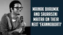 Mainak Bhaumik and Sauraseni Maitra on their next 'Ekannoborti'