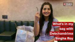 Whats' in my bag with actress Debchandrima Singha Roy