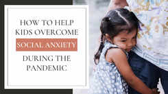 #MindfulParenting: How to help kids overcome social anxiety during the pandemic