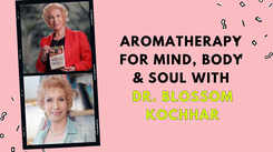 Aromatherapy for mind, body and soul with Dr. Blossom Kochhar