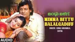 Bandhu Balaga   Song - Ninna Bittu Balalgadhu (Audio)