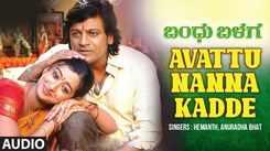 Bandhu Balaga   Song - Avattu Nanna Kadde (Audio)