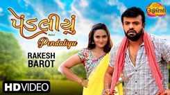Check Out Latest Gujarati Song Music Video - 'Pendaliyu' Sung By Rakesh Barot