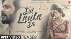 Check Out Latest Hindi Song Music Video - 'Dil Lauta Do' (Teaser) Sung By Jubin Nautiyal And Payal Dev