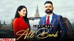Watch Latest Punjabi Lyrical Song Music Video - 'All Bamb' Sung By Amrit Maan Featuring Neeru Bajwa