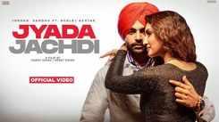 Watch Latest Punjabi Song Music Video - 'Jyada Jachdi' Sung By Jordan Sandhu And Gurlez Akhtar