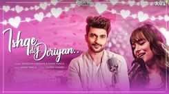Watch Latest Hindi Song Music Video - 'Ishqe Di Doriyan' Sung By Sumedha Karmahe And Mann Taneja