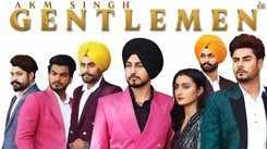 Watch Popular Punjabi Song Music Video - 'Gentlemen' Sung By AKM Singh