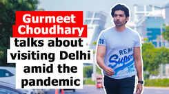 Gurmeet Choudhary talks about visiting Delhi amid the pandemic