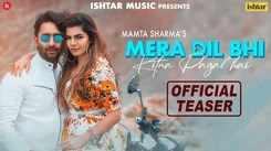 Watch Latest Hindi Song Teaser 'Mera Dil Bhi Kitna Pagal Hai' Sung By Mamta Sharma