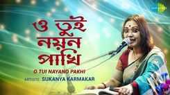 Listen To Bengali Song Music Video - 'O Tui Nayano Pakhi' Sung By Sukanya Karmakar