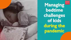 Managing bedtime challenges of kids during the pandemic