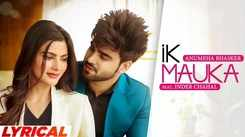 Watch Latest Punjabi Official Lyrical Video Song - 'Ik Mauka' Sung By Anumeha Bhasker Featuring Inder Chahal