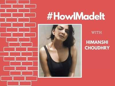 HowIMadeIt! Himanshi Choudhry on her journey