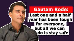Gautam Rode- Last one and a half year has been tough for everyone, but all we can do is stay safe