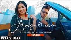 Watch Latest Punjabi Song Music Video - 'Angelina' (Teaser) Sung By Amber Vashisht Featuring Sara Gurpal