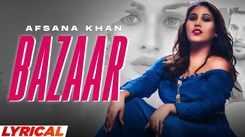 Check Out Latest Punjabi Song Music Video - 'Bazaar' (Lyrical) Sung By Afsana Khan Featuring Himanshi Khurana And Yuvraj Hans