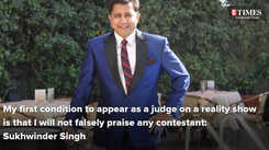 My first condition to appear as a judge on a reality show is that I will not falsely praise any contestant: Sukhwinder Singh