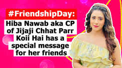Hiba Nawab aka CP of Jijaji Chhat Parr Koii Hai has a special message for her friends
