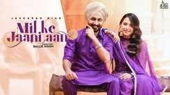 Check Out Latest Punjabi Song Music Video - 'Mill Ke Jani Aan' Sung By Jaskaran Riarr Featuring Sruishty Mann
