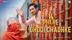 14 Phere | Song - Ghodi Chadhke