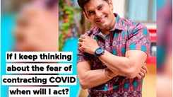 If I keep thinking about the fear of contracting COVID when will I act? Amar Upadhyay