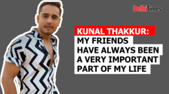 Kunal Thakkur: My friends have always been a very important part of my life