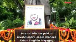 Musical tributes paid to revolutionary leader Shaheed Udam Singh in Prayagraj
