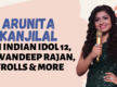 Indian Idol 12 - Arunita Kanjilal on how life changed post the show: People come and click selfies now