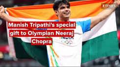 Manish Tripathi's special gift to Olympian Neeraj Chopra