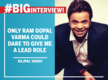 #BigInterview! Rajpal Yadav: Only Ram Gopal Varma could dare to give me a lead role