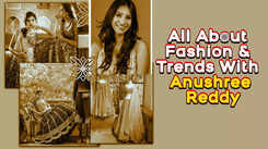All About Fashion & Trends with Anushree Reddy